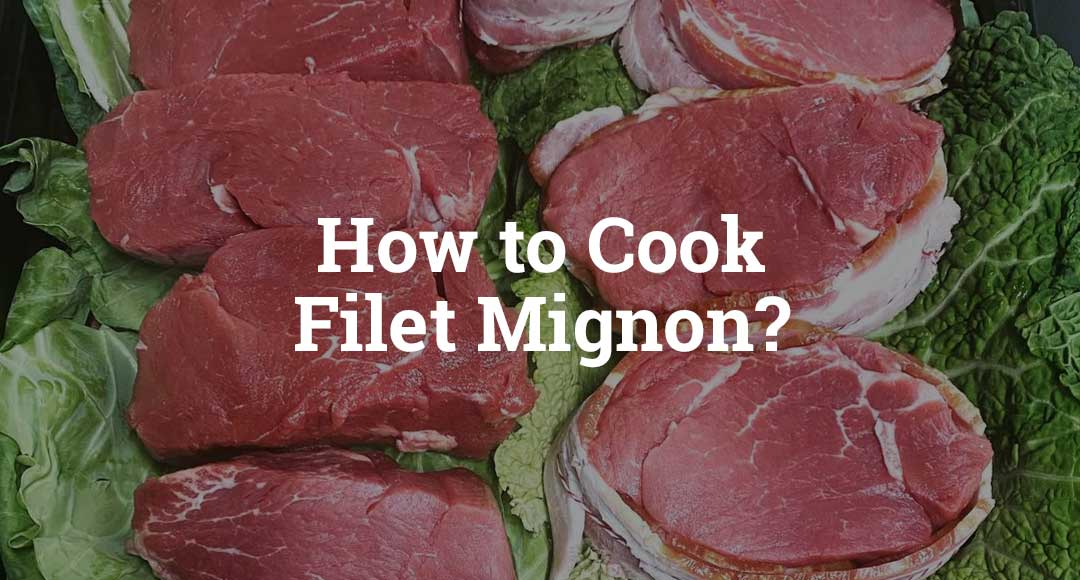 How to cook Filet Mignon?